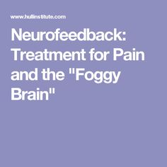 "Neurofeedback: Treatment for Pain and the ""Foggy Brain"""