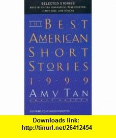 The Best American Short Stories 1999 (0046442013536) Amy Tan, Chitra Divakaruni, Sheila Kohler, Rick Bass, Jhumpa Lahiri, George Harrar, Junot Diaz, Stephen Dobyns, Pam Houston , ISBN-10: 0618013539  , ISBN-13: 978-0618013531 ,  , tutorials , pdf , ebook , torrent , downloads , rapidshare , filesonic , hotfile , megaupload , fileserve