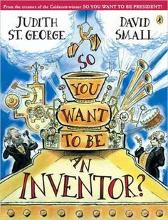 So you want to be an inventor? by Judith St. George and illustrated by David Small Presents some of the characteristics of inventors by describing the inventions of people such as Alexander Graham Bell, Thomas Edison, and Eli Whitney. Invention Convention, Eli Whitney, Thematic Units, Cool Inventions, Science Lessons, Science Kits, Science Fair, Social Science, Inspirational Books