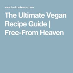 The Ultimate Vegan Recipe Guide | Free-From Heaven