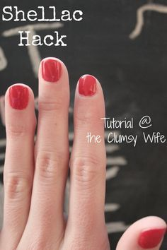 Shellac Hack Tutorial The Clumsy Wife Lasts for 7 Days