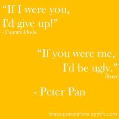 Peter Pan quote to Captain Hook - one of my all time favorites