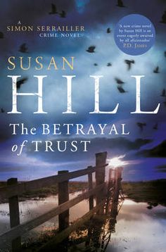 The Betrayal of Trust by Susan Hill - a great literary mystery author - don't miss her books!