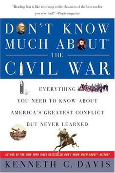 Bestseller Books Online Don't Know Much About the Civil War: Everything You Need to Know About America's Greatest Conflict but Never Learned Kenneth C. Davis
