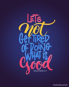"""So let's not get tired of doing what is good. At just the right time we will reap a harvest of blessing if we don't give up."" ‭‭Galatians‬ ‭6:9‬ #TheWordShared ‭ #BibleVerse #Bible #Scripture #Galatians"