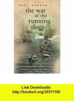 War of the Running Dogs Malaya, 1948-1960 (9780304366712) Noel Barber , ISBN-10: 0304366714  , ISBN-13: 978-0304366712 ,  , tutorials , pdf , ebook , torrent , downloads , rapidshare , filesonic , hotfile , megaupload , fileserve