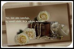 Ten, kto sám nemiluje, by nemal vedieť, že je niekým milovaný...