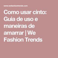 Como usar cinto: Guia de uso e maneiras de amarrar | We Fashion Trends