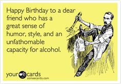 Birthday - Happy Birthday Funny - Funny Birthday meme - - Happy Birthday to a dear friend who has a great sense of humor style and an unfathomable capacity for alcohol. The post Birthday appeared first on Gag Dad. Happy Birthday Funny Humorous, Birthday Wishes Quotes, Happy Birthday Messages, Happy Birthday Images, Funny Birthday Cards, Humor Birthday, Birthday Memes For Men, Birthday Bash, Birthday Greetings