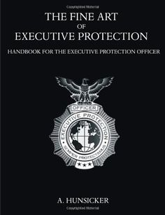 The Fine Art of Executive Protection: Handbook for the Executive Protection Officer by A. Hunsicker,http://www.amazon.com/dp/158112984X/ref=cm_sw_r_pi_dp_doFmsb1SDW8D5N2V