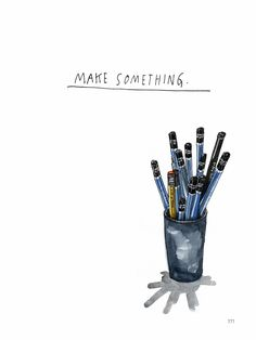 Make something.