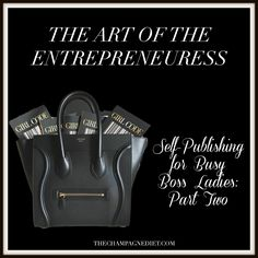 The Art of the Entrepreneuress: Self Publishing for Busy Boss Ladies, Part Two