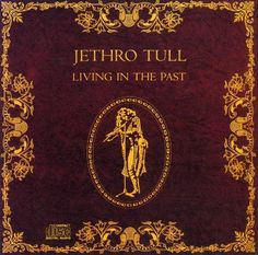 """Living In The Past"" (1972, Cyrysalis) by Jethro Tull.  Their sixth LP, their first for Chrysalis.  Previously unreleased plus some live material."