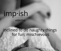 I like this word! // I think I found the one personality trait that tends to define me xD Since I'm a baby my Mum says that I have a cheeky face that is cute but secretly up to no good :D
