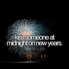 Yeah. Like my husband one day. Every year. at 11:59 till 12:01 so I can end the old year and begin the new while kissing him =)
