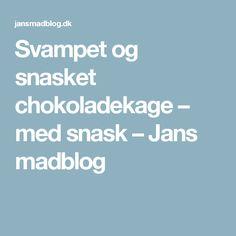 Svampet og snasket chokoladekage – med snask – Jans madblog