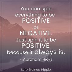 You can spin everything to be positive or negative. Just spin it to be positive because it always is. - Abraham #lawofattraction #quotes MagnetDatingApp.com