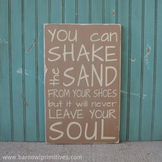 ~ You can shake the sand from your shoes but it will never leave your soul ~ for the beach bum in all of us! As a born and raised Florida Girl, boy can I relate to this saying! Just for you Melissa Haley!