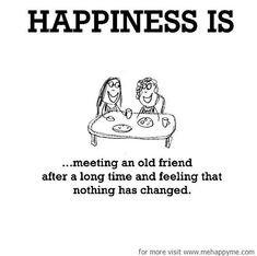 Happiness #70: Happiness is meeting an old friend after a long time and feeling that nothing has changed.