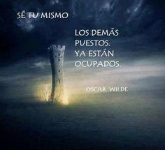 """""""Se tu mismo. Los demás puestos ya están ocupados"""". Oscar Wilde"""