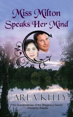 Miss Milton Speaks Her Mind by Carla Kelly, http://www.amazon.ca/dp/B00HXHHYIO/ref=cm_sw_r_pi_dp_N5p9sb17217ZJ