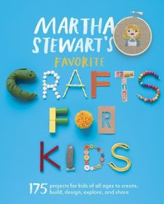 Martha Stewart's Favorite Crafts for Kids: 175 Projects for Kids of All Ages to Create, Build, Design, Explore, and Share by Editors of Martha Stewart Living, http://www.amazon.com/dp/B00ATLAB4A/ref=cm_sw_r_pi_dp_8wuAub15MQH6C