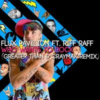 Flux Pavilion feat. RiFF RAFF - Who Wants To Rock (Greater Than &amp…