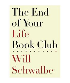 The End of Your Life Book Club By Will Schwalbe - February 2013