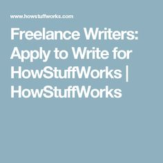 Freelance Writers: Apply to Write for HowStuffWorks | HowStuffWorks