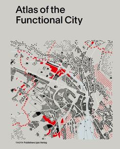 Atlas Of The Functional City - Ciam 4 And Comparative Urban Analysis / Evelien van Es Gregor Harbusch Bruno Maurer Muriel Pérez Kees Somer Daniel Weiss (eds.) / Book design by Studio Joost Grootens / 2014 Architecture Mapping, Architecture Graphics, Architecture Drawings, Landscape Architecture, Sustainable Architecture, Angular Architecture, Barcelona Architecture, Architecture Diagrams, Architecture Portfolio