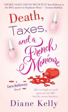 Death, Taxes, and a French Manicure (Tara Holloway Series #1)  Very entertaining and  funny book.