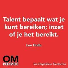 Talent bepaalt wat je kunt bereiken; inzet of je het bereikt