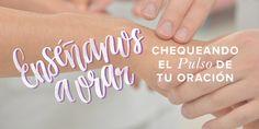 Examinando el pulso de tu oración | Mujer Verdadera Blog | Aviva Nuestros Corazones