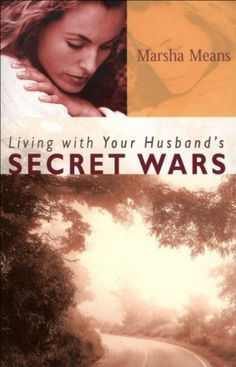 Living with Your Husband's Secret Wars by Marsha Means. $12.11. 224 pages. Author: Marsha Means. Publisher: Revell (October 1, 1999). When a wife discovers her husband is entangled in sexual sin, she's devastated. This book offers proactive steps to help her heal.                            Show more                               Show less