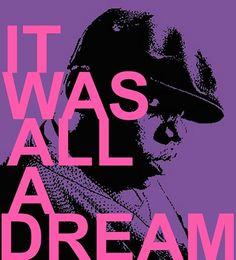 It was all a dream~Biggie Smalls