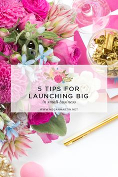 5 Tips to Launching BIG in Small Business on Megan Martin Creative. See it on www.meganmartin.net