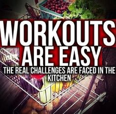 I wouldn't say workouts are easy, if they were everyone would be doing it, but food is a constant challenge!!!!!