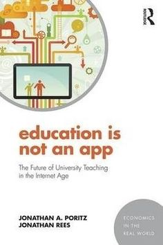 Buy Education Is Not an App: The future of university teaching in the Internet age by Jonathan A. Poritz, Jonathan Rees and Read this Book on Kobo's Free Apps. Discover Kobo's Vast Collection of Ebooks and Audiobooks Today - Over 4 Million Titles! Education Policy, Higher Education, Economics Books, Online Marketing Tools, Political Economy, Educational Technology, Paperback Books, This Book, University