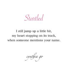 Startled [20/365] - cynthia go, poetry, poem, love quotes, quotes, quotes about him, heartbreak, relationship, excerpt from a book i'll never write, spilled ink, words, thoughts, writing, 365 writing, creative writing