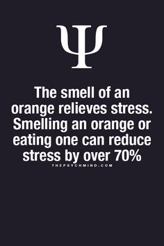 Psychological fact- I love the smell of oranges!