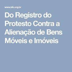 Do Registro do Protesto Contra a Alienação de Bens Móveis e Imóveis