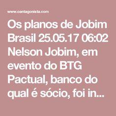 """Os planos de Jobim  Brasil 25.05.17 06:02 Nelson Jobim, em evento do BTG Pactual, banco do qual é sócio, foi indagado se assumiria o Palácio do Planalto. Ele respondeu, segundo a Piauí: """"Não contem comigo""""."""