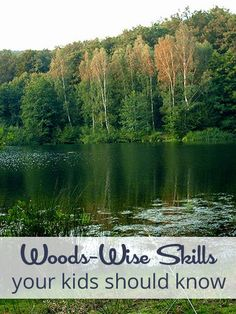 Woods-Wise Skills Your Kids Should Know http://www.momprepares.com/2013/03/30/woods-wise-skills-your-kids-should-know/15654
