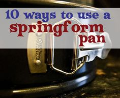 Not just for cheese cake - 10 Things to Make in a Springform Pan.  I never would have thought of using it to make stuffed deep dish pizza or ice cream cake.