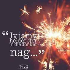 Jy is my helder ster in die donker nag. Love My Man, Love Of My Life, Words Quotes, Love Quotes, Sayings, Inspiring Quotes About Life, Inspirational Quotes, Prayer For Husband, Afrikaanse Quotes