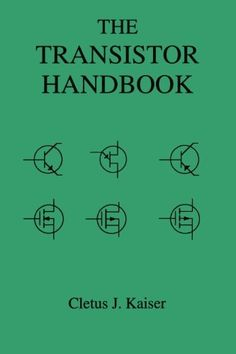 The Transistor Handbook - Paperback Electrical Engineering Books, Electrical Projects, Electronic Engineering, Simple Electronics, Electronics Basics, Electronics Projects, Electrical Wiring Colours, Electronic Circuit Projects, Electronic Schematics