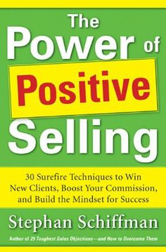 Power of Positive Selling: 30 Surefire Techniques to Win New Clients, Boost Your Commission, and Build the Mindset for Success (PB) by Stephan Schiffman. $12.97. 241 pages. Publisher: McGraw-Hill; 1 edition (December 26, 2011). Author: Stephan Schiffman http://www.salescoach.com