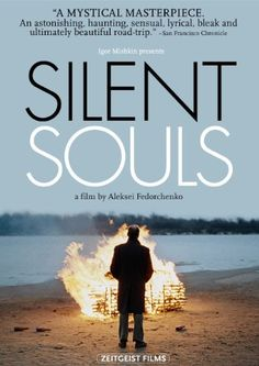 Silent Souls    Presents itself as a modern-day folk fable that becomes an act of tragic mythology and melancholy cultural preservation. Its fable-likeness derives from its seeming simplicity but actually complex, unfathomable pockets of mystery and irony; the story it tells has meanings and resonances that seem to lie just beyond our ability to rationally comprehend or literally interpret them.