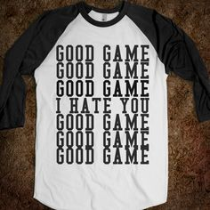 """So true... hahahaha!!! I remember going through the line at the end of the game and doing this. I would say good game to most people, but if I said nothing it was because in my head I was saying, """"I HATE YOU, F OFF!"""" LOL!!!"""