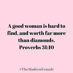 A good woman is hard to find, and worth far more than diamonds. Proverbs 31:10 #themodernfemale #faith #quote